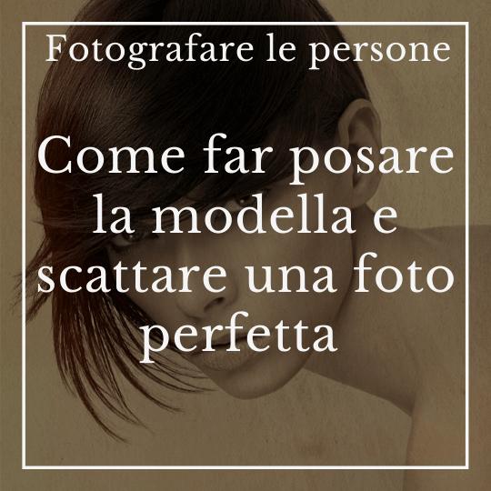 Fotografia di Ritratto, come far posare la modella e scattare una foto perfetta | Fotografare le persone