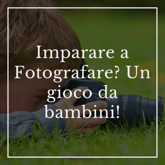 Imparare a Fotografare? Un gioco da bambini!