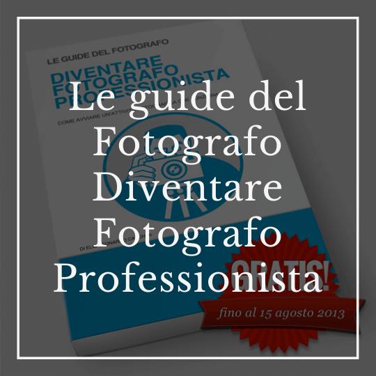Le guide del Fotografo: Diventare Fotografo Professionista