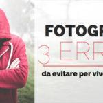 Fotografi: I 3 Errori più Comuni da Evitare per Vivere e Fotografare Meglio