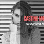 Casting Cosa Indossare: Quale è l'abbigliamento giusto per presentarsi.