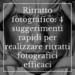 Ritratto fotografico_ 4 suggerimenti rapidi per realizzare ritratti fotografici efficaci