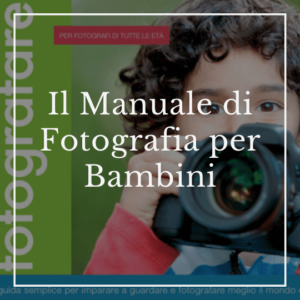 Il manuale di fotografia per i bambini