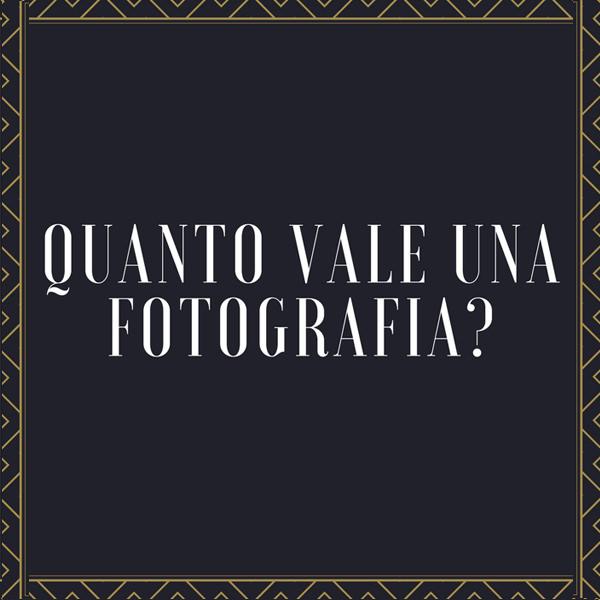 Quanto vale una fotografia? Quale è Il vero valore delle fotografie?