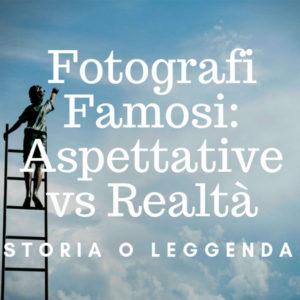 Fotografi Famosi Aspettative contro Realtà
