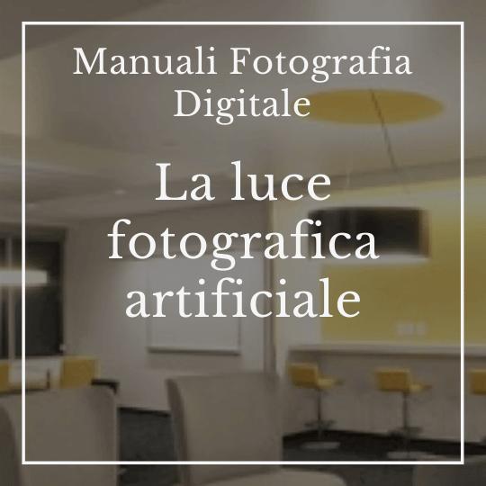 Manuali Fotografia Digitale – La luce fotografica artificiale