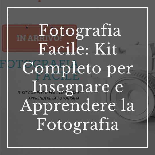 Fotografia Facile: Kit Completo per Insegnare e Apprendere la Fotografia