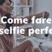 Come fare un selfie perfetto